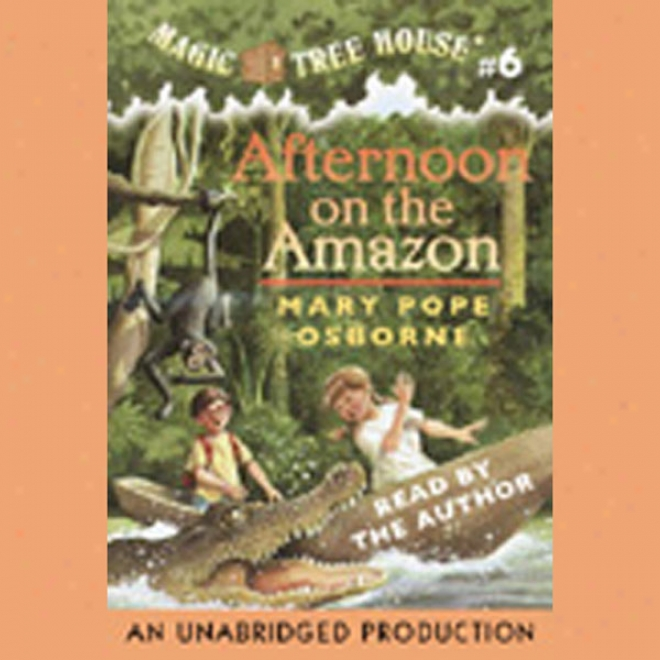 Magic Tree House, Book 6: Afternoon Forward The Amazon (unabridged)