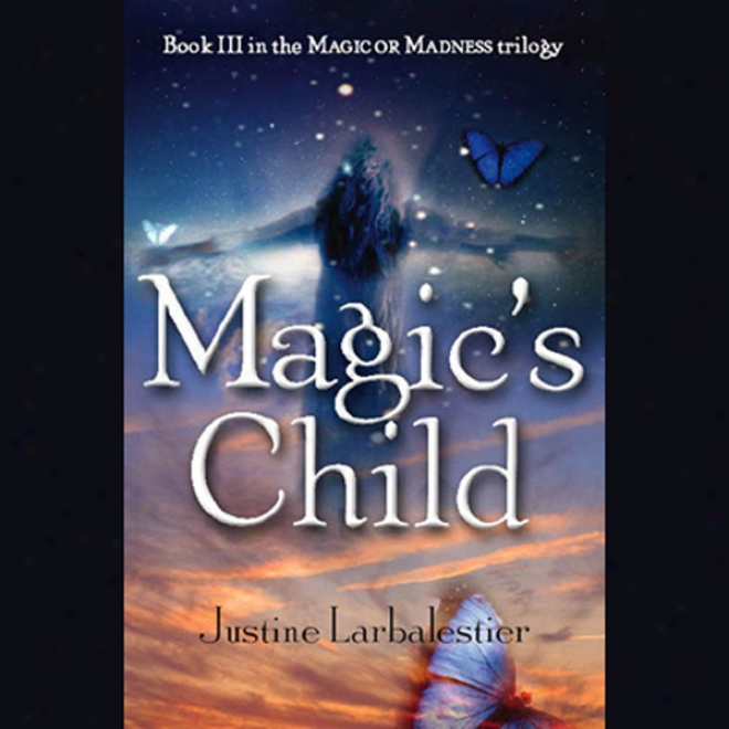 Magic's Child: Magi Or Madness, Book 3 (unabridged)