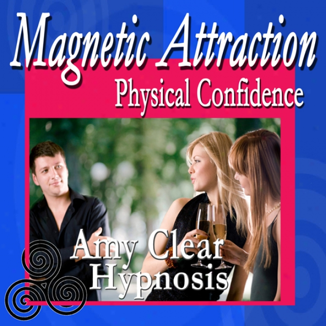 Magnetic Attraction Hypnosis: Physical Confidence, How To Be Attractive, Feel Attraxtive, Self Esteem, Self Help, Subliminal
