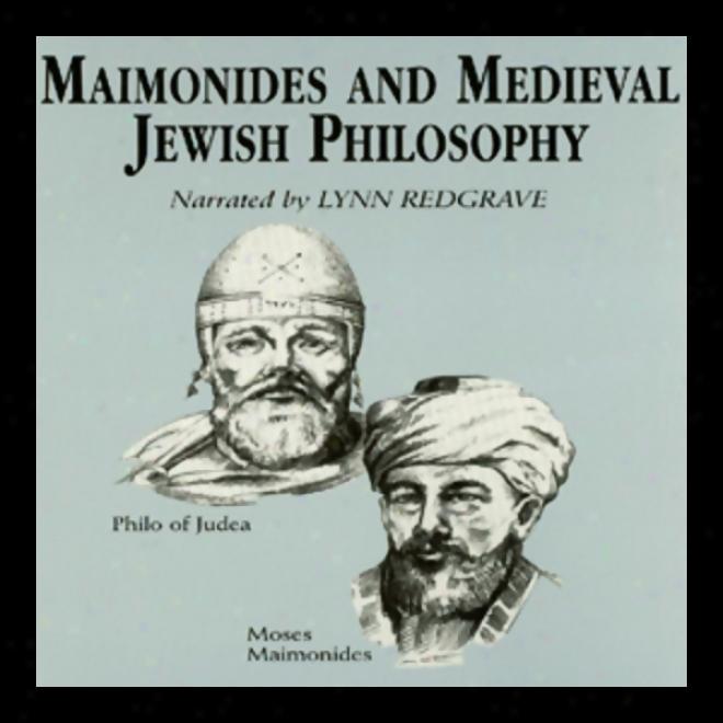 Maimonides And Medieval Jewish Philosophy (unabridged)