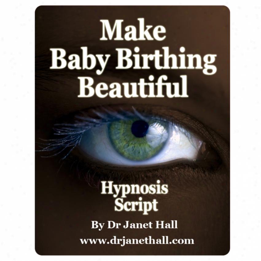 Make Baby Birthung Beautiful (hypnosis)