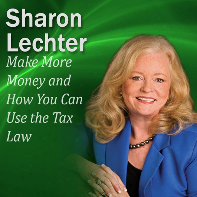Constitute More Money And How You Caj Use The Tax La wTo Your Advantage: It's Your Turn To Thrive Series