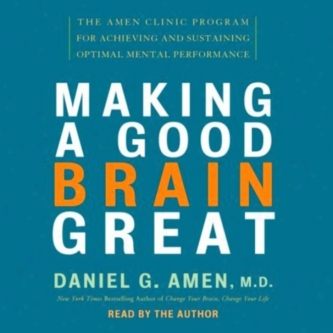 Composition A Good Brain Great: The Amen Clinic Program