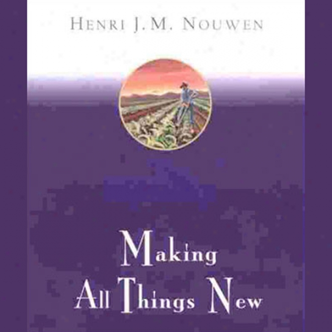 Making All Things New: An Invitation To The Spiritual Life (unabridged)