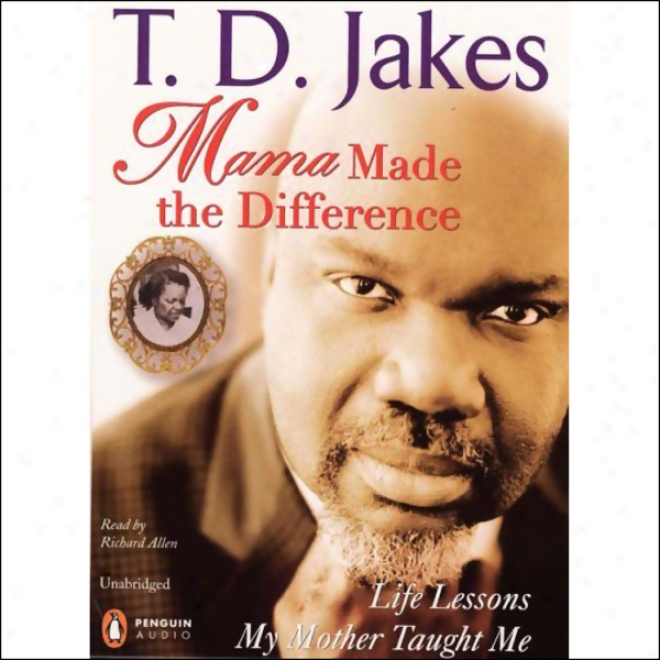Mama Made The Difference: Time from birth to death Lessons My Mother Taught Me (unabridged)