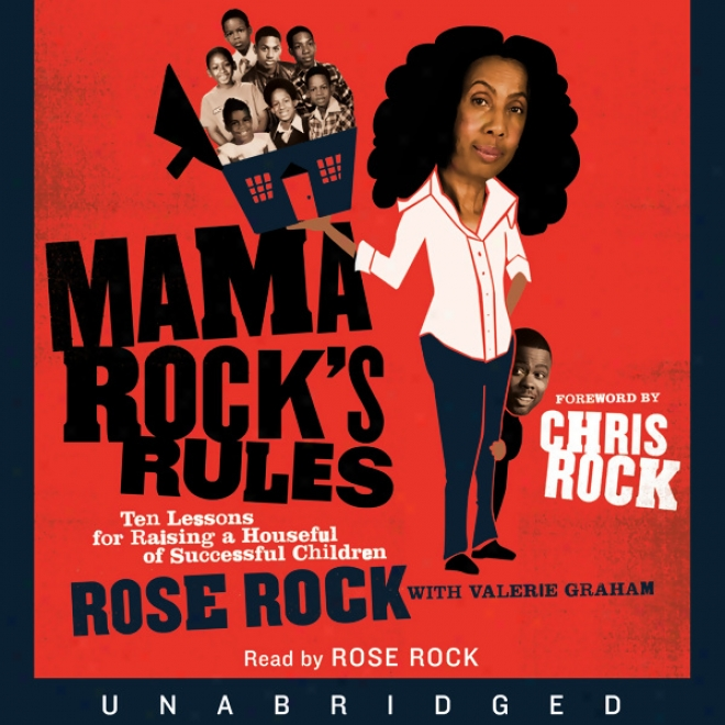Mama Rock's Rules: Ten Lessons For Raising A Houseful Of Successful Children (unabridged)