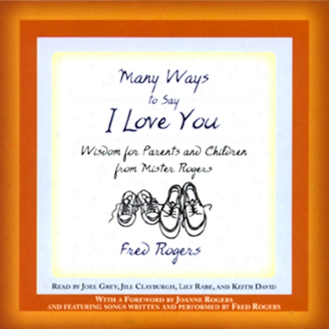 Many Ways To Say I Love You: Wisdom Because of Parents And Children From Mister Rogers
