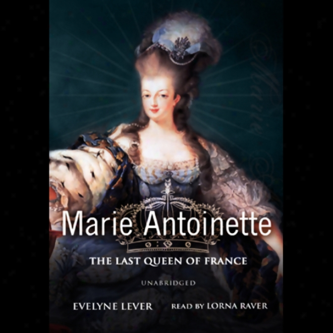 Marie-antoinette: The Lasf Queen Of France (unabridged)
