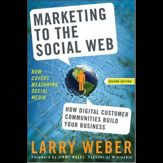 Marketing To The Social Web, Second Edition: How Digital Customer Communities Build Your Business (unabridged)