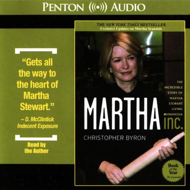 Martha Inc.: The Incredible Story Of Martha Stewart Living Omnimedia (unabridged)