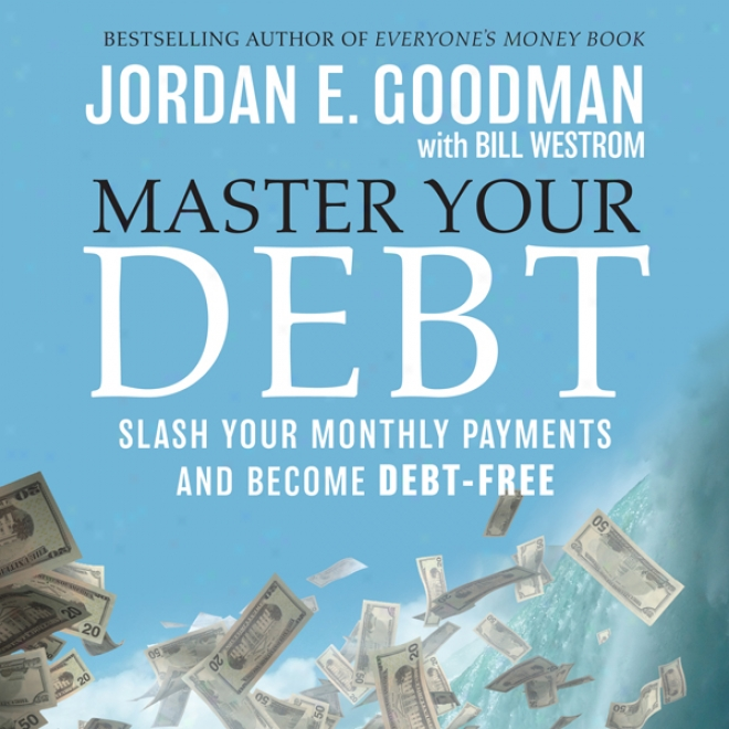 Master Your Debt: Slash Your Monthly Payments And Become Debt Free (unabridged)