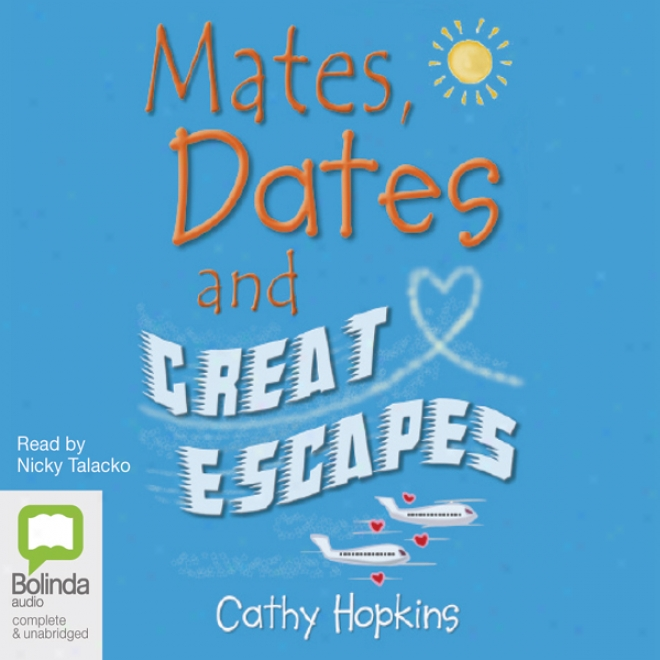 Mates, Dates And Great Escapes (unabridged)