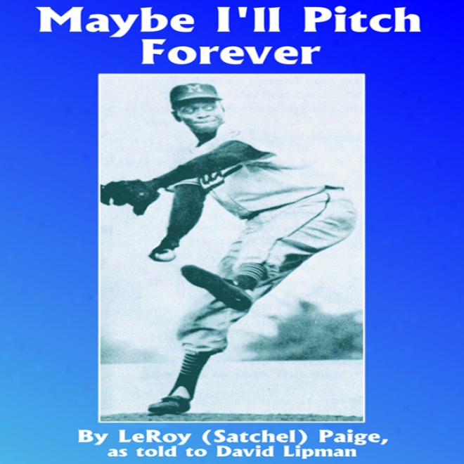 Maybe I'll Pitch Forever: A Great Baseball Player Tells The Hilarious Story Behind The Legend (unabridged)