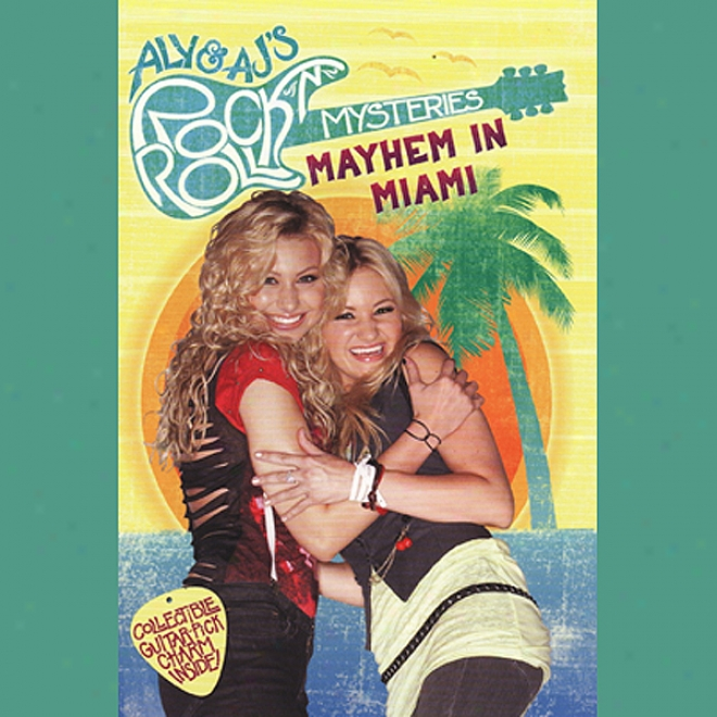 Mayhem In Miami: Aly & Aj's Rock And Roll Mysteries, Book 2 (unabrieged)