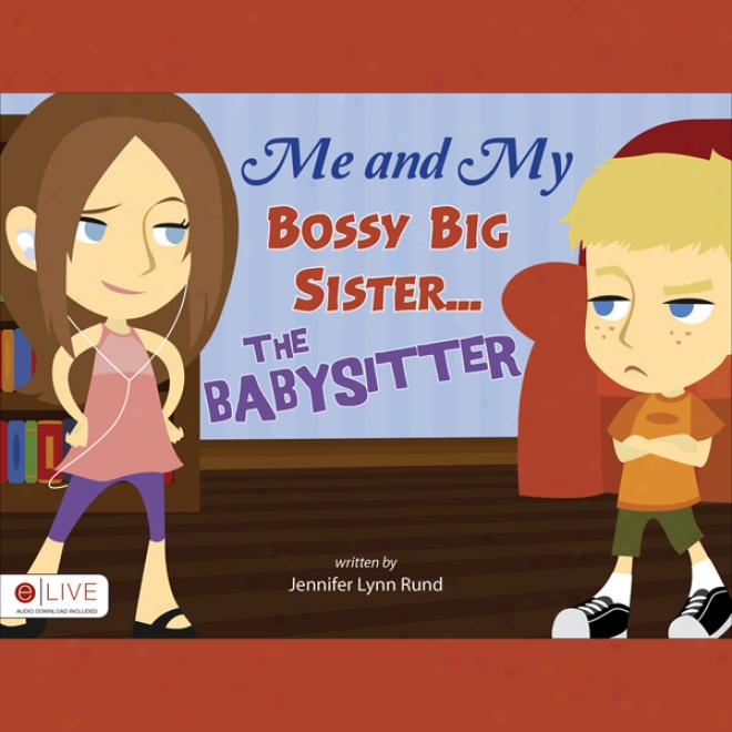 Me And My Bossy Big Sister...the Babysitter (unabridged)