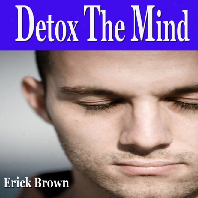 Menntal Detox Self Hypnosis Collection: Subconscious Influence, Declutter The Mind, Free The Mind, Self-hypnosis, Self-help, Nlp (unabridged)