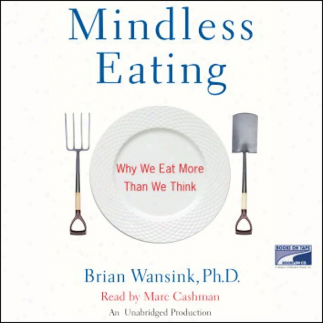 Mindless Eating: Why We Eat More Than We Think (unabridged)