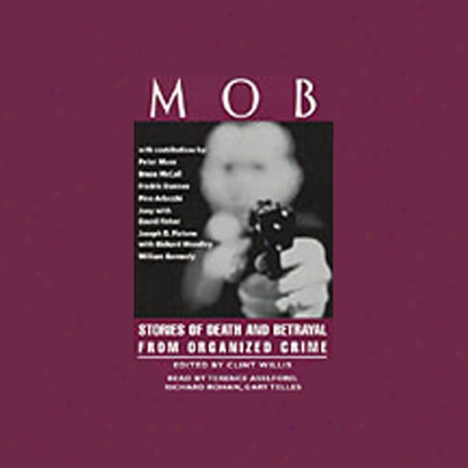 Mob: Stories Of Death And Betrayal From Organized Felony (hnabridged Selections) (unabridged)