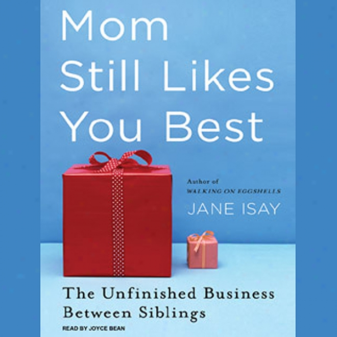 Mom Still Likes You With the highest qualification: The Unfinined Business Begween Siblings (unabridged)
