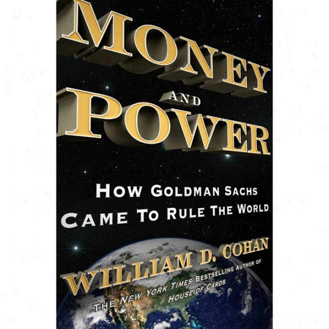Money And Power: How Goldman Sachs Came To Rule The World (unabridged)