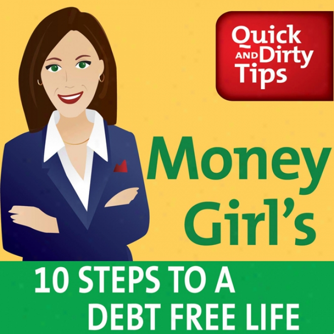 Money Girl's 10 Steps To A eDbt Free Life (unabridged)