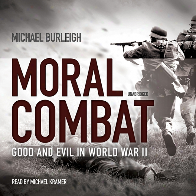 Moral Combat: Good And Evil In World War Ii (unabridged)