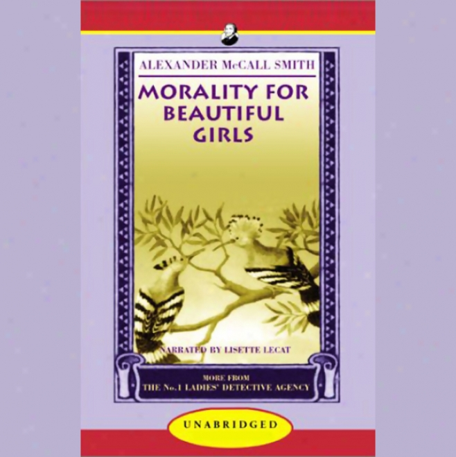 Morality For Beautiful Girls : More From The No. 1 Ladies' Detective Agency (unabridged)