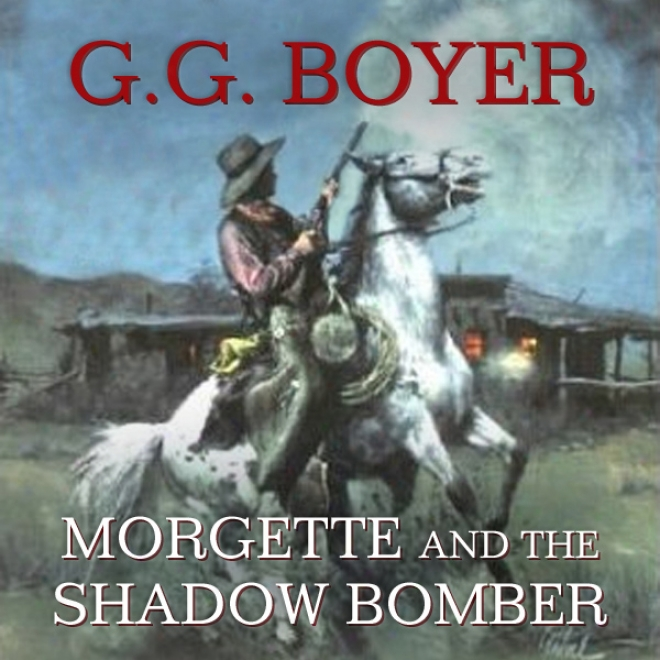 Morgette And The Shadow Bomber (unabridged)