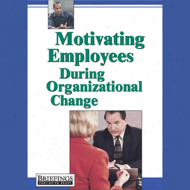 Motivating Employees During Organizational Shift (unabridged)