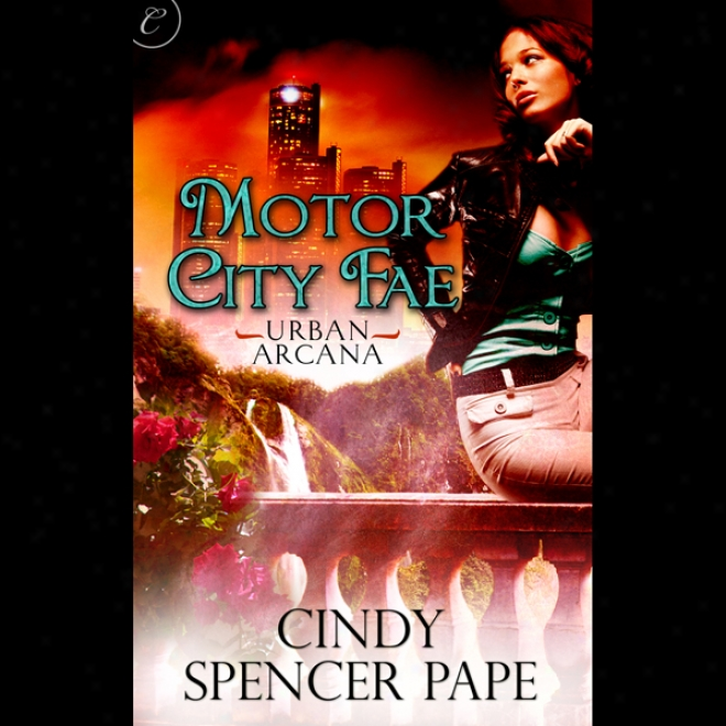 Motor City Fae: Book 1 Of Urban Arcana (unabridged)
