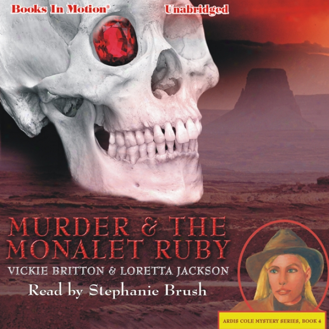 Murder And The Monalet Ruby: Ardis Cole Mystery Series, Book 4 (unabridged)