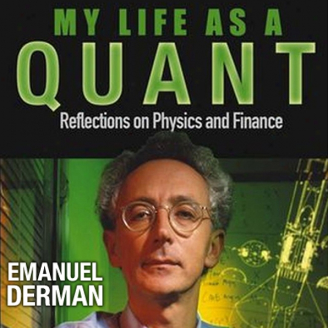 My Life As A Quant: Reflections On Natural philosophy And Finance (ynabridged)