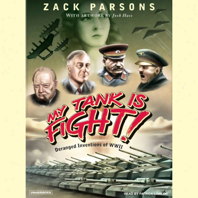 My Tank Is Fight!: Deranged Inventions Of Wwii (unabridged)