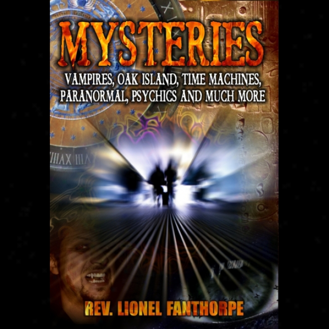 Mysteries: Vampires , Oak Island, Time Machines, Psychics And More