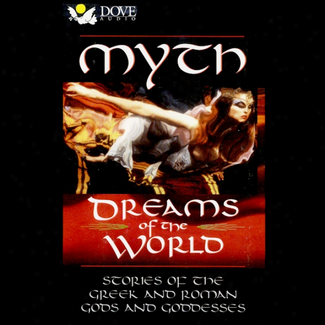 Myth: Dreams Of The World: Stories Of The Greek And Roman Gods And Goddesses (unabridged)