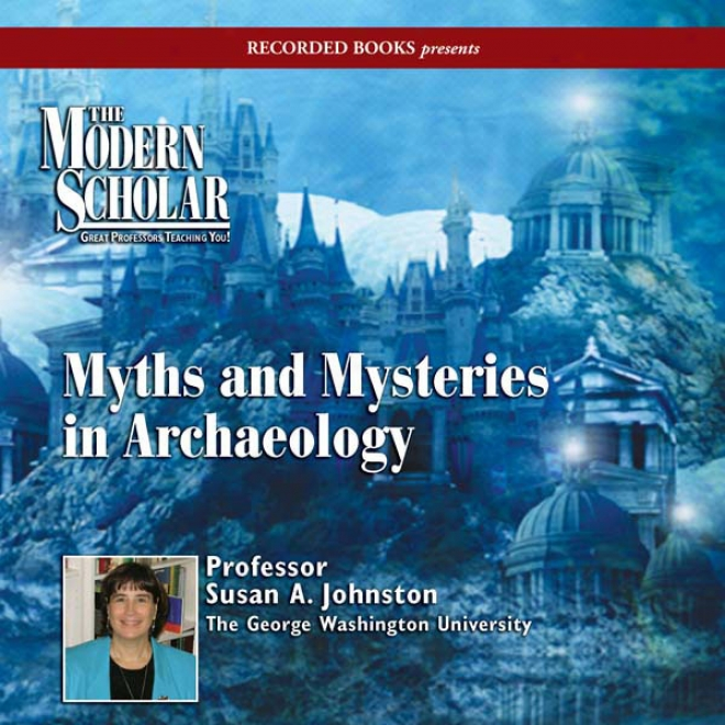 Myths & Mysteries In Archaeology (unabridged)