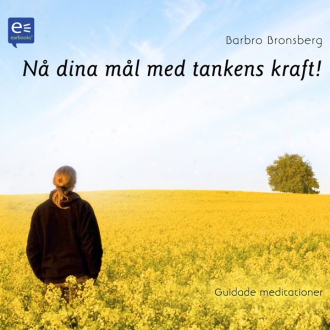 N? Dina M?l Med Tankens Kraft! [guided Meditations!] (unabridged)