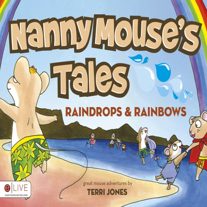 Nanny Mouse'ss Tales: Raindrops And Rainbows (unabridged)