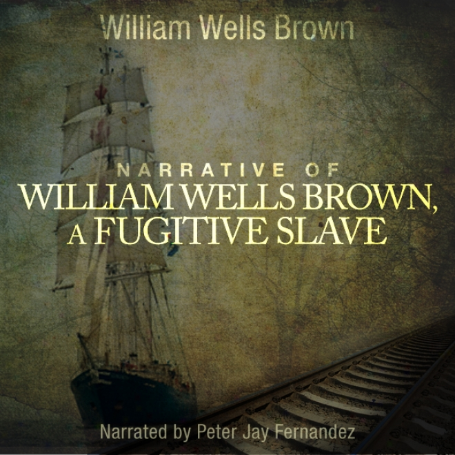 Narraitve Of William W. Brown, A Fugitive Slave (unabrdiged)