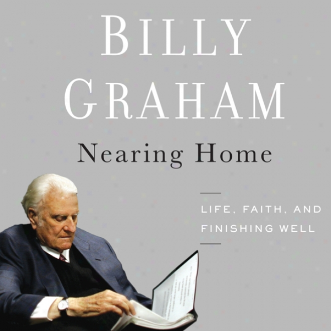 Nearing Home:L ife, Faith, And Finishing Well (unabridged)
