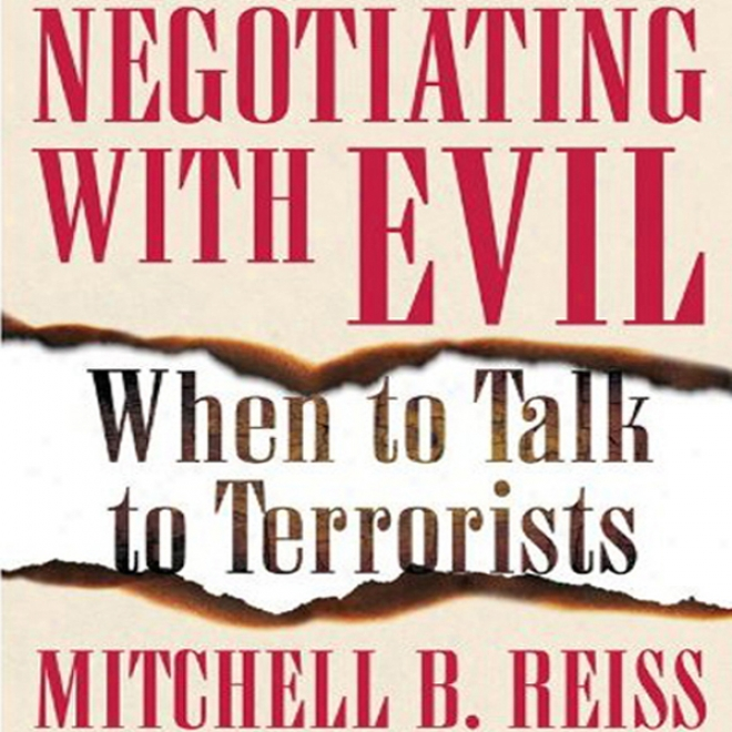 Negotiating With Evil: When To Talk To Terrorists (unabridgrd)