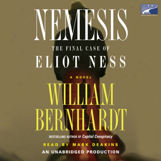 Nemesis: The Final Case Of Eliot Ness (unabridged)