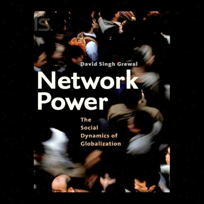 Network Power: The Social Dynamics Of Globalization (unabridged)