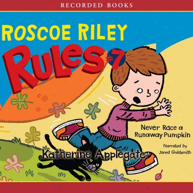 Never Race A Fugitive Pumpkin: Roscoe Riley Govern #7 (unabridged)
