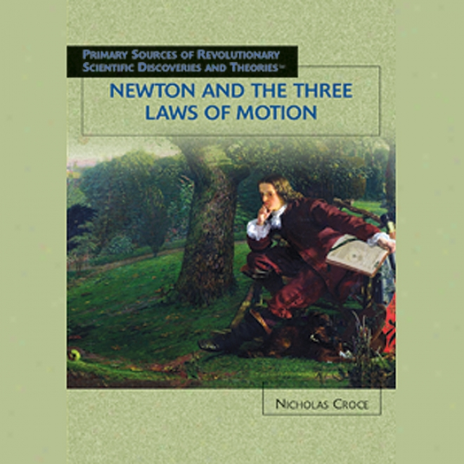 Newton And The Three Laws Of Motion: Scientific Diacoveries (unabridged)