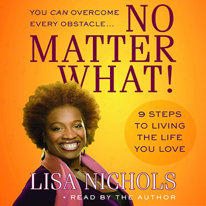 No Matter What!: 9 Steps To Living The Life You Love (unabridged)