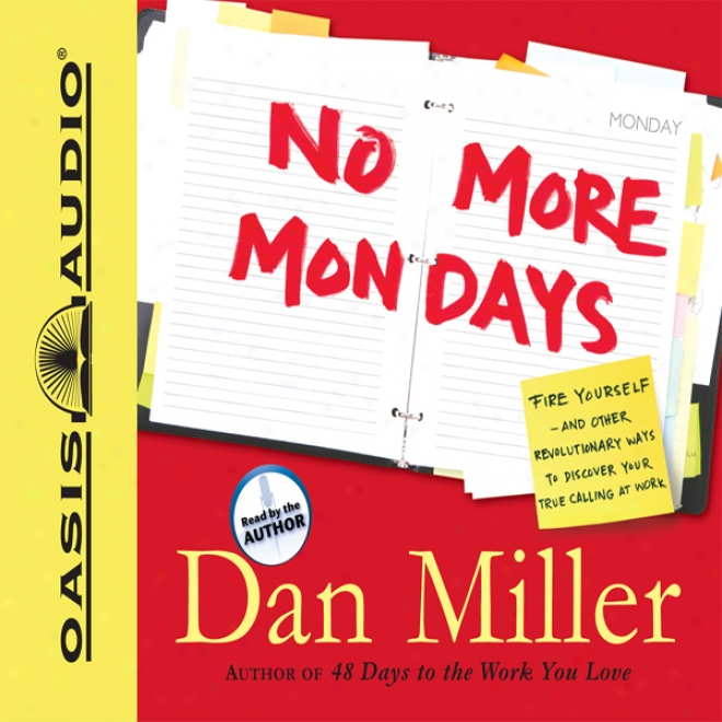 No More Mondays: Burning fuel Yourself -- And Other Revolutionary Ways To Dlscover Your True Calling At Work (unabridged)