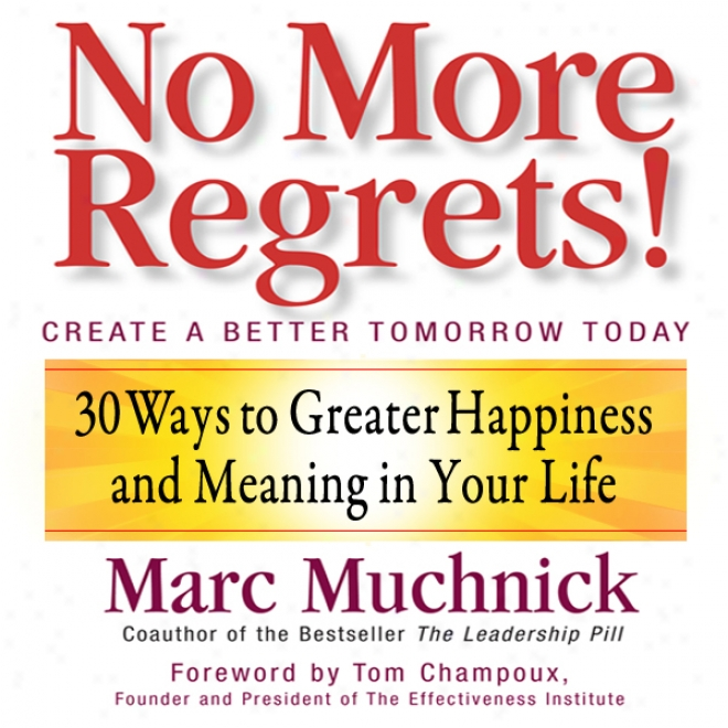 No More Regrets: 30 Ways To Greater Happiness And Meaning In Your Time from birth to death (unabridged)