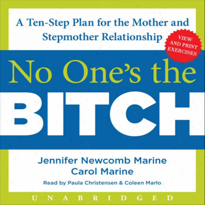 No One's The Bitch: A Ten-step Plan For The Mother And Stepmother Relationship (unabridged)