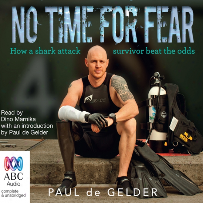 No Time During Fear: How A Sharkk Attack Suevivor Beat The Odds (unabridged)
